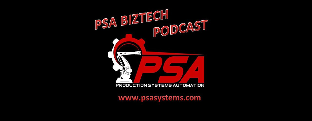 PSA Biztech Podcast - Production Systems Automation